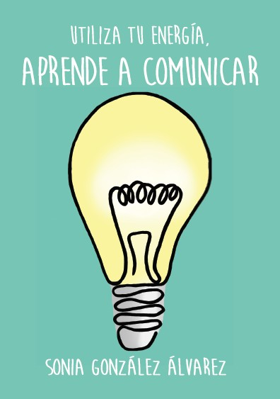 APRENDE A COMUNICAR, utiliza tu energía